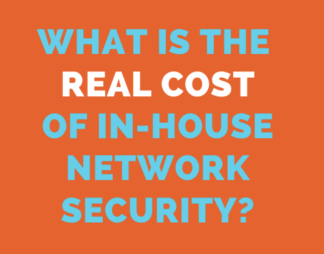 The cost of in-house network security can add up quickly